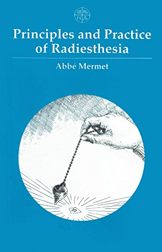 Principles and Practice of Radiesthesia: A Textbook: Abbe Mermet