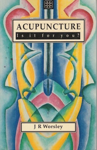Acupuncture: Is It for You? (9781852300470) by J. R. Worsley