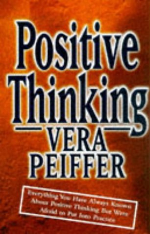 9781852300791: Positive Thinking: Everything You Have Always Known About Positive Thinking But Were Afraid to Put into Practice