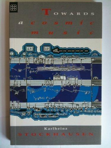 Towards a Cosmic Music: Stockhausen, Karlheinz; Selected