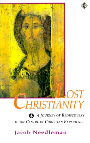Lost Christianity: A Journey of Rediscovery to: Jacob Needleman
