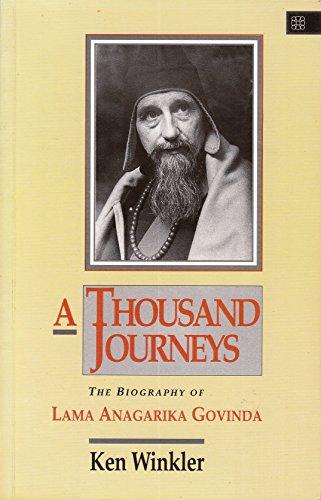 A Thousand Journeys: The Biography of Lama Anagarika Govinda.: Ken Winkler .