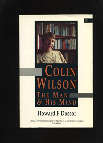 Colin Wilson: The Man and His Mind: Dossor, Howard F.
