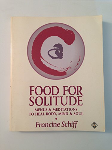 Food for Solitude: Menus and Meditations to Heal Body, Mind and Soul: Schiff, Francine