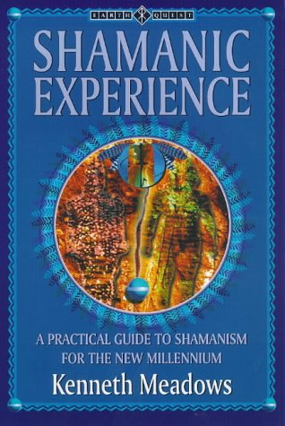 Shamanic Experience: A Practical Guide to Contemporary: Kenneth Meadows