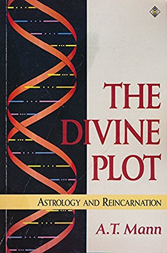 The Divine Plot: Astrology and Reincarnation: Mann, A. T.