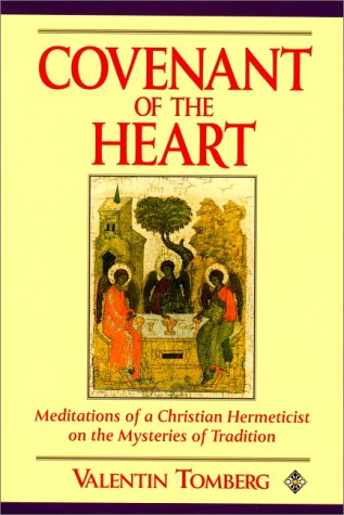 COVENANT OF THE HEART: Meditations of a Christian Hermeticist on the Mysteries of Tradition: ...