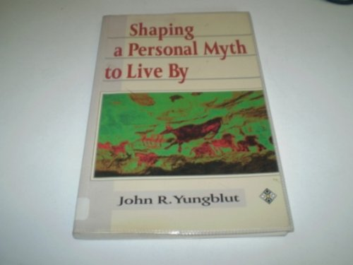9781852302788: Shaping a Personal Myth to Live by
