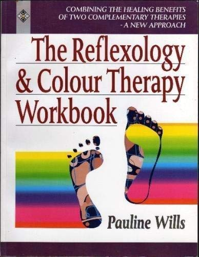 The Reflexology and Colour Therapy Workbook: Combining the Healing Benefits of Two Complementary ...