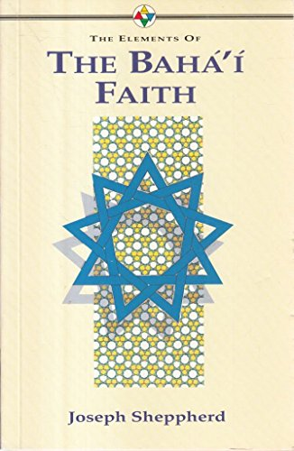 The Elements of the Baha'i Faith.: Sheppherd, Joseph