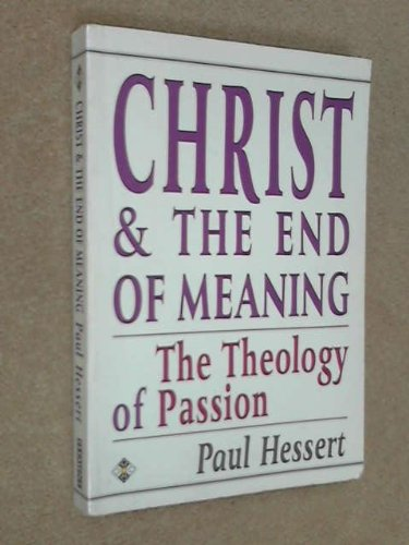 9781852304065: Christ and the End of Meaning: The Theology of Passion