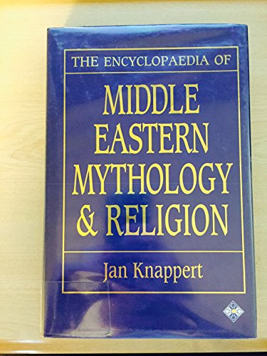 9781852304270: The Encyclopaedia of Middle Eastern Mythology and Religion by Jan Knappert (1993)