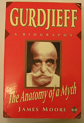 Gurdjieff : The Anatomy of a Myth - A Biography: Moore, James