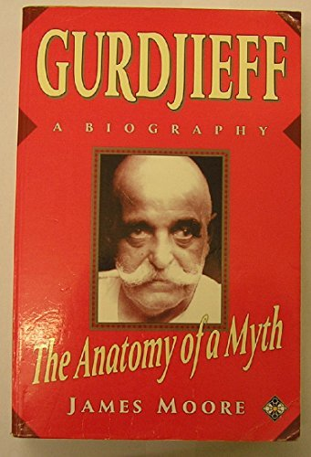 Gurdjieff: The Anatomy of a Myth : A Biography (9781852304508) by Moore, James