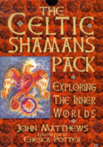The Celtic Shaman's Pack: Exploring the Inner Worlds/Book and Cards: Matthews, John