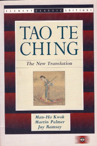 Tao Te Ching: The New Translation (Elements Classic Editions) (1852304847) by Jay Ramsay; Man-Ho Kowk; Martin Palmer