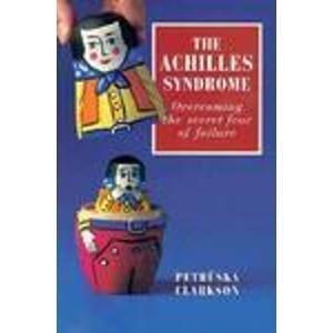 The Achilles Syndrome: Overcoming the Secret Fear of Failure: Clarkson, Petruska