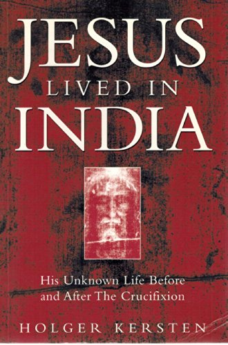 Jesus Lived in India: His Unknown Life Before and After the Crucifixion: Kersten, Holger