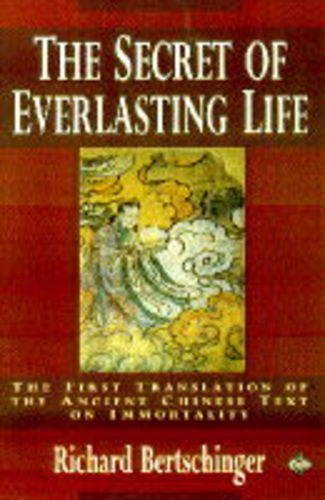 The Secret of Everlasting Life: The First Translation of the Ancient Chinese Text on Immortality: ...