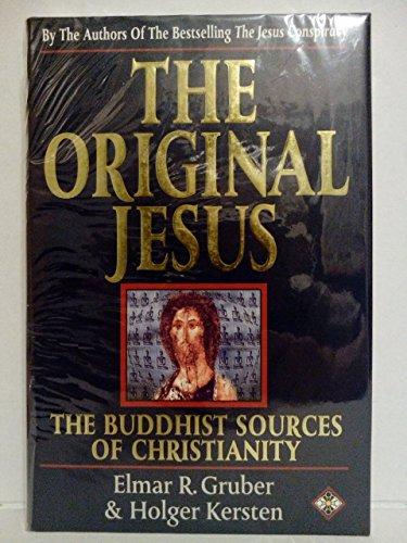 The Original Jesus: The Buddhist Sources of Christianity: Gruber, Elmar R.; Kersten, Holger