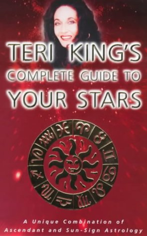 9781852306380: Teri King?s Complete Guide to Your Stars: A Unique Combination of the Ascendant and the Sun Sign: A Unique Combination of Ascendant and Sun Sign