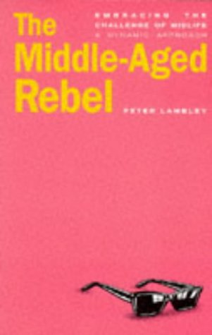 9781852306441: The Middle-Aged Rebel: Responding to the Challenges of Midlife : A Dynamic Approach