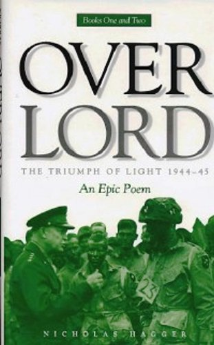 Overlord (The Triumph of Light 1944-1945) An Epic Poem: Hagger Nicholas