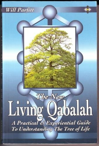 The New Living Qabalah: A Practical Guide to Understanding the Tree of Life: Parfitt, Will