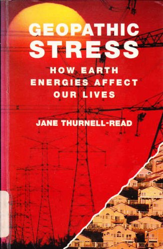 GEOPATHIC STRESS How Earth Energies Affect Our Lives: Thurnell-Read, Jane