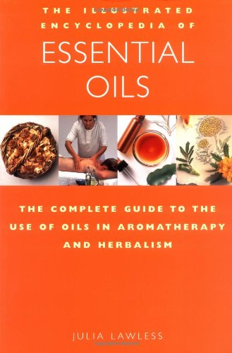 9781852307219: Essential Oils: The Complete Guide to the Use of Oils in Aromatherapy and Herbalism (Illustrated Encyclopedia)