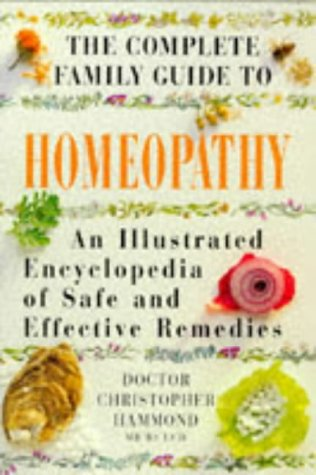 9781852307486: The Complete Family Guide to Homeopathy: An Illustrated Encyclopedia of Safe and Effective Remedies