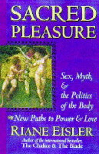 9781852307806: Sacred Pleasure: Sex, Myth and the Politics of the Body - New Paths to Power and Love