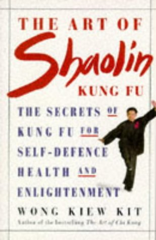 9781852307899: The Art of Shaolin Kung Fu: The Secrets of Kung Fu for Self-Defence, Health and Enlightenment (Health workbooks)