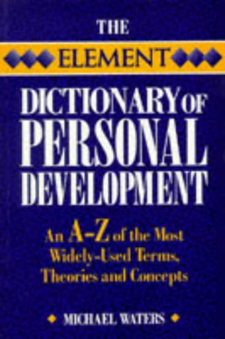 The Element Dictionary of Personal Development: An A-Z of the Most Widely-Used Terms, Theories an...