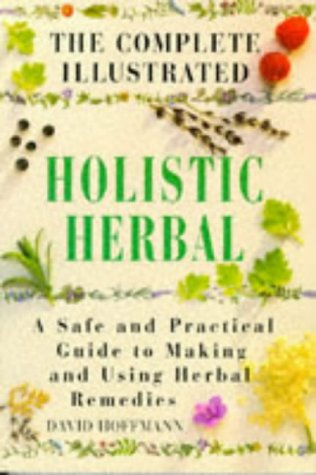 The Complete Illustrated Holistic Herbal: A Safe: David Hoffmann