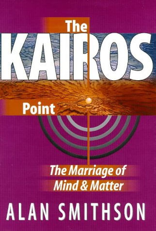 Kairos Point : The Marriage of Mind and Matter