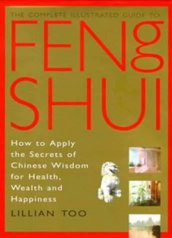 9781852308827: Complete Illustrated Guide - Feng Shui: How to Apply the Secrets of Chinese Wisdom for Health, Wealth and Happiness