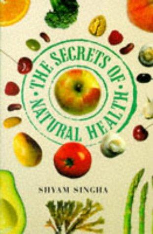 The Secrets of Natural Health: Singha, Shyam
