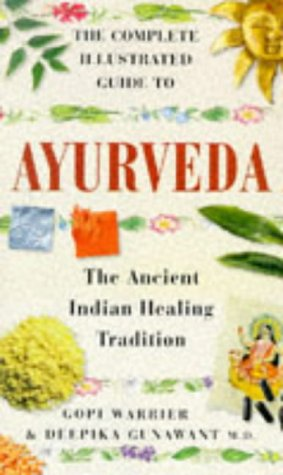 Complete Illustrated Guide to Ayurveda: The Ancient Indian Healing Tradition