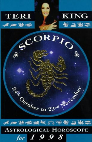 9781852309831: Scorpio: Teri King's Complete Horoscope for All Those Whose Birthdays Fall Between 24 October and 22 November (Teri King's Astrological Horoscopes for 1998)