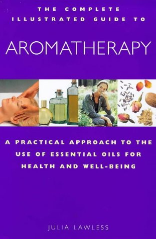 9781852309879: Aromatherapy: A Practical Approach to the Use of Essential Oils for Health and Well-being (Complete Illustrated Guide)