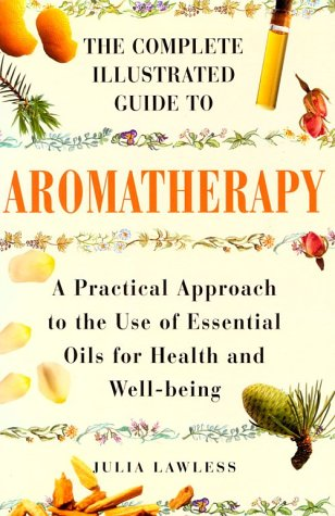 Aromatherapy: A Practical Approach to the Use: Lawless, Julia