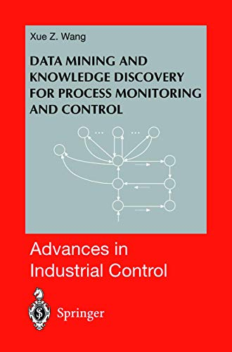 Data Mining and Knowledge Discovery for Process Monitoring and Control (Advances in Industrial ...