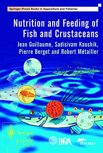 Nutrition and Feeding of Fish and Crustaceans: Guillaume, Jean, Kaushik,