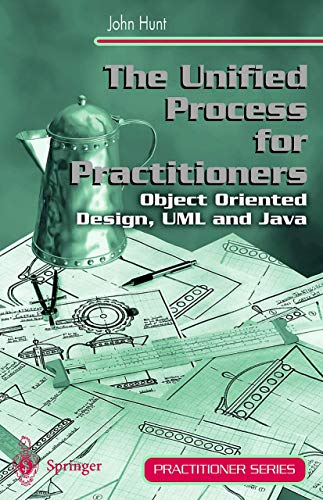 The Unified Process for Practitioners: Object-Oriented Design,: Hunt, John