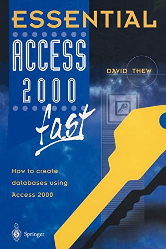 Essential Access 2000 Fast: How to Create Databases Using Access 2000: David Thew