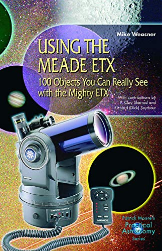 9781852333515: Using the Meade ETX: 100 Objects You Can Really See with the Mighty ETX (The Patrick Moore Practical Astronomy Series)