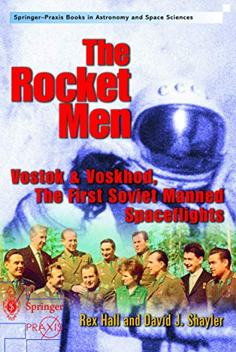 The Rocket Men: Vostok and Voskhod, the First Soviet Manned Spaceflights: Hall, Rex; Shayler, David...