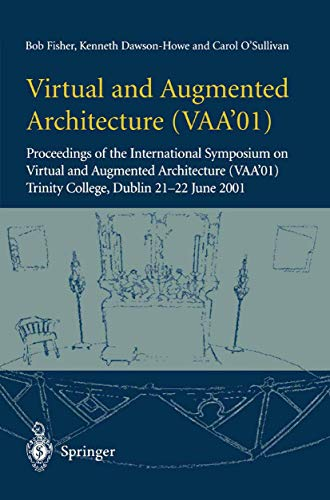 9781852334567: Virtual and Augmented Architecture (VAA'01): Proceedings of the International Symposium on Virtual and Augmented Architecture (VAA'01), Trinity College, Dublin, 21-22 June 2001