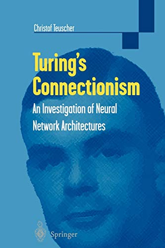 Turing's Connectionism: An Investigation of Neural Network Architectures: Christof Teuscher
